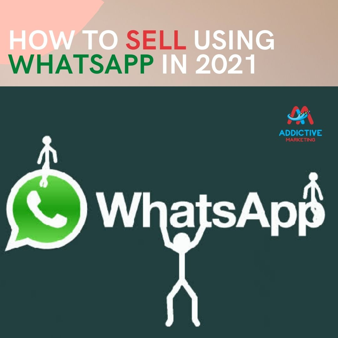 HOW TO SELL USING WHATSAPP IN 2021